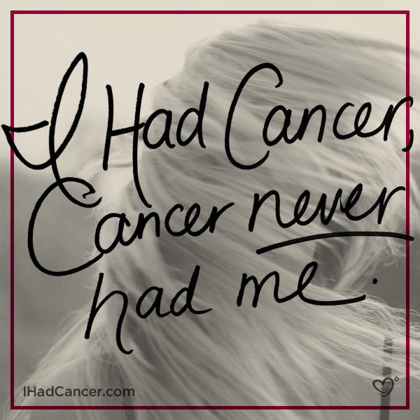 ihc-20quotes-cancer-never-had-me